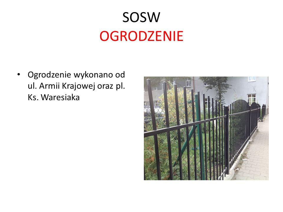 SOSW OGRODZENIE Ogrodzenie wykonano od ul. Armii Krajowej oraz pl. Ks. Waresiaka