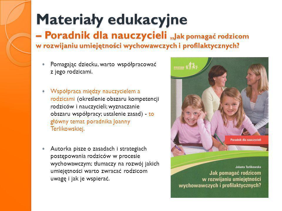 """Materiały edukacyjne – Poradnik dla nauczycieli """"Jak pomagać rodzicom w rozwijaniu umiejętności wychowawczych i profilaktycznych"""