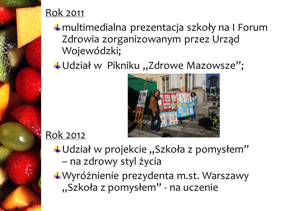 Rok 2011 multimedialna prezentacja szkoły na I Forum Zdrowia zorganizowanym przez Urząd Wojewódzki;