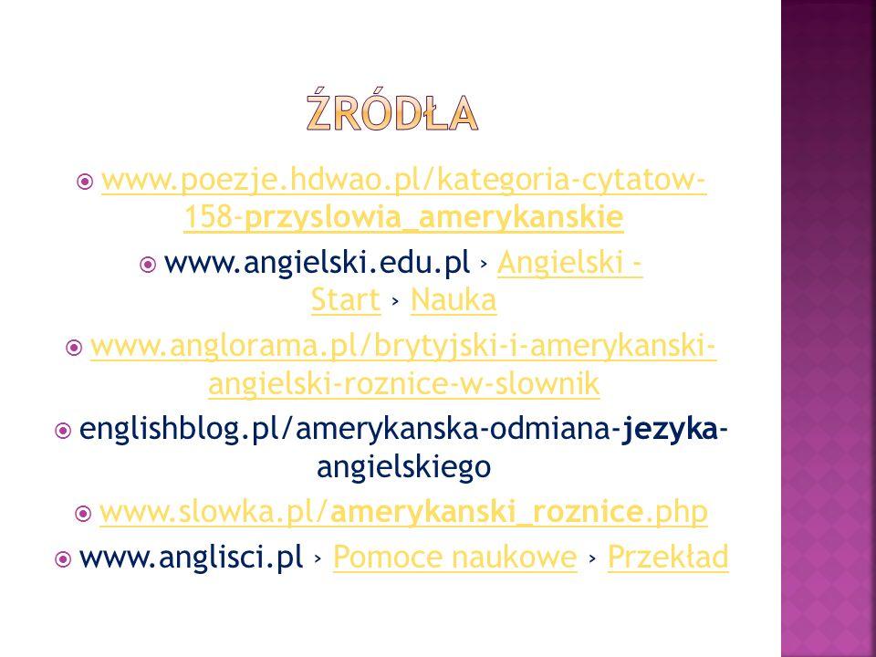 Źródławww.poezje.hdwao.pl/kategoria-cytatow- 158-przyslowia_amerykanskie. www.angielski.edu.pl › Angielski - Start › Nauka.