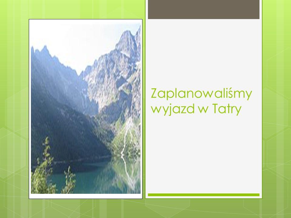 Zaplanowaliśmy wyjazd w Tatry
