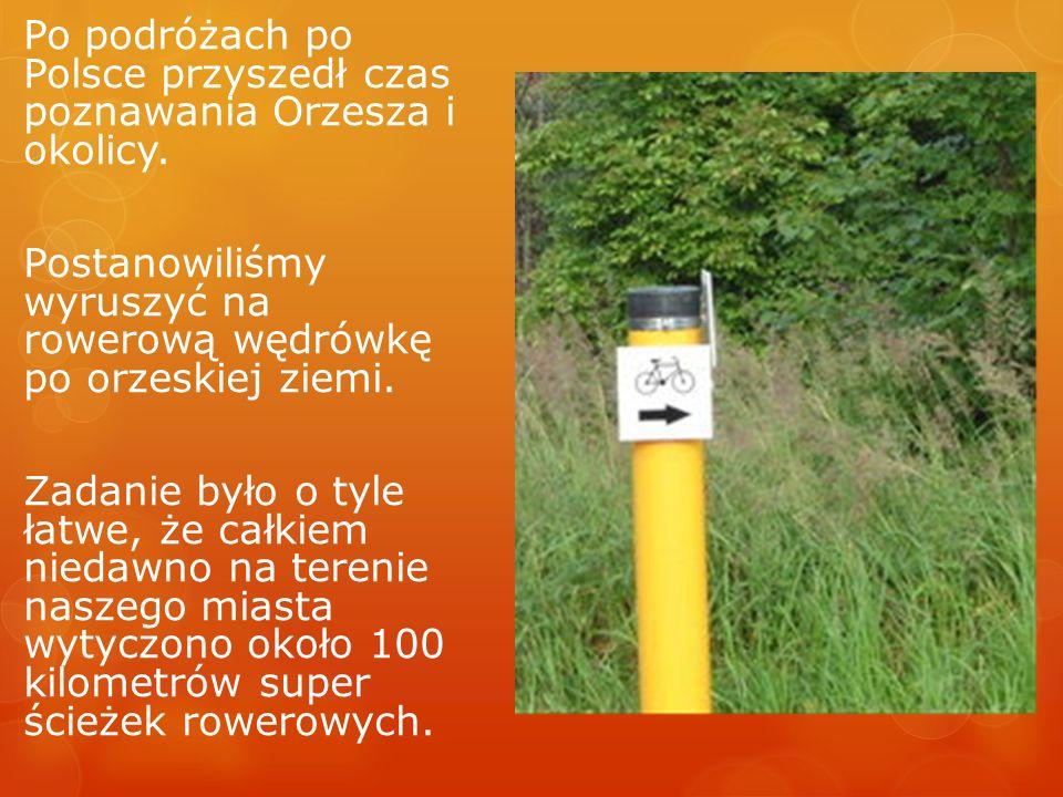 Po podróżach po Polsce przyszedł czas poznawania Orzesza i okolicy.
