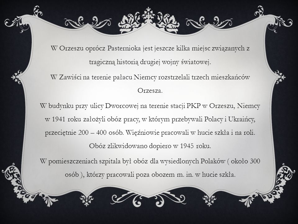 W Orzeszu oprócz Pasternioka jest jeszcze kilka miejsc związanych z tragiczną historią drugiej wojny światowej.