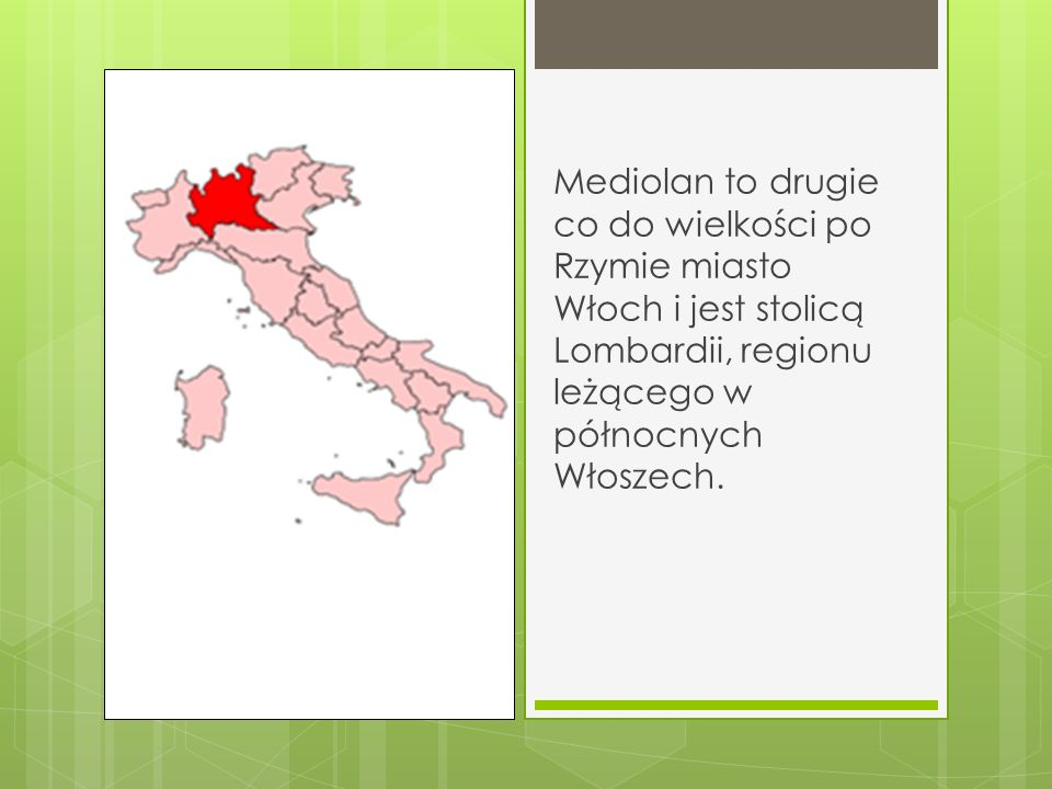 Mediolan to drugie co do wielkości po Rzymie miasto Włoch i jest stolicą Lombardii, regionu leżącego w północnych Włoszech.