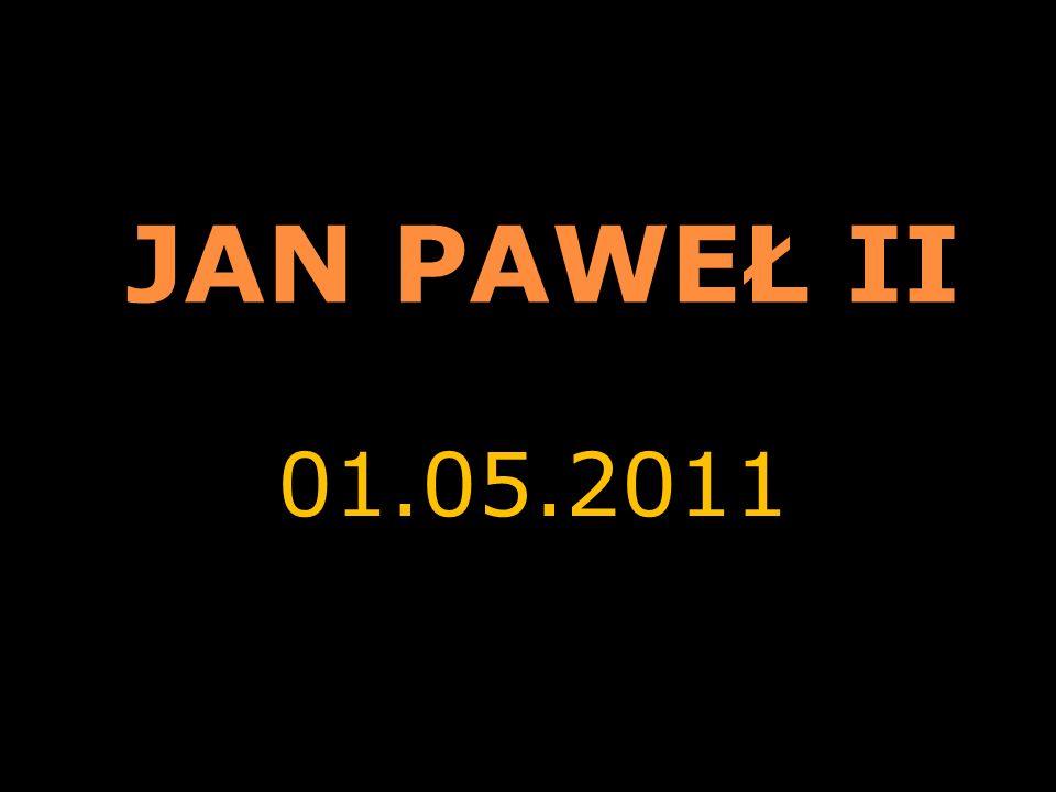 JAN PAWEŁ II 01.05.2011