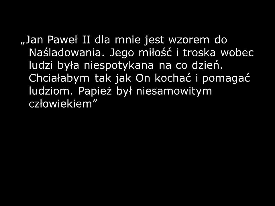 """""""Jan Paweł II dla mnie jest wzorem do Naśladowania"""