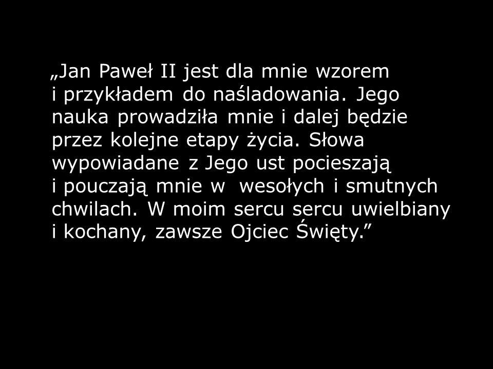 """""""Jan Paweł II jest dla mnie wzorem i przykładem do naśladowania"""