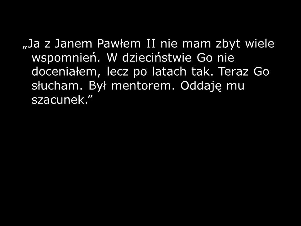 """""""Ja z Janem Pawłem II nie mam zbyt wiele wspomnień"""