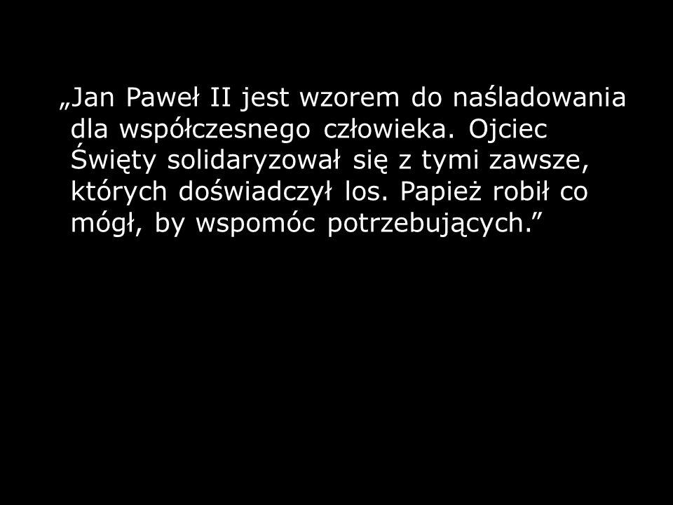 """""""Jan Paweł II jest wzorem do naśladowania dla współczesnego człowieka"""