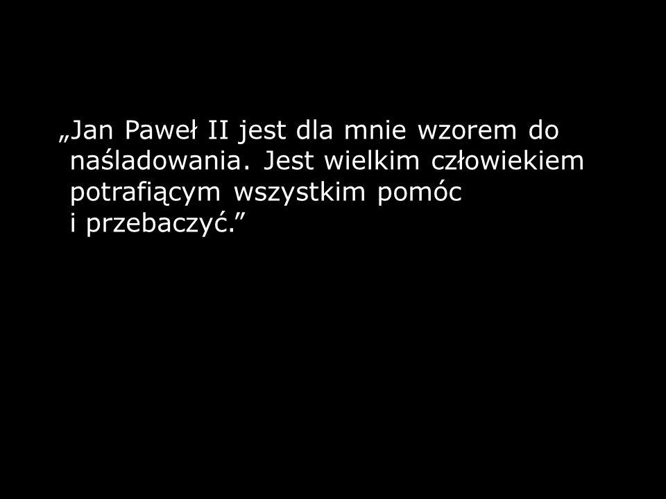 """""""Jan Paweł II jest dla mnie wzorem do naśladowania"""
