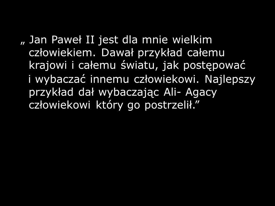 """"""" Jan Paweł II jest dla mnie wielkim człowiekiem"""