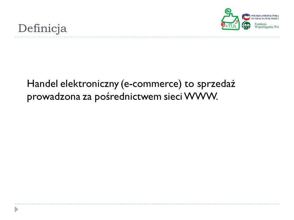 Definicja Handel elektroniczny (e-commerce) to sprzedaż prowadzona za pośrednictwem sieci WWW.