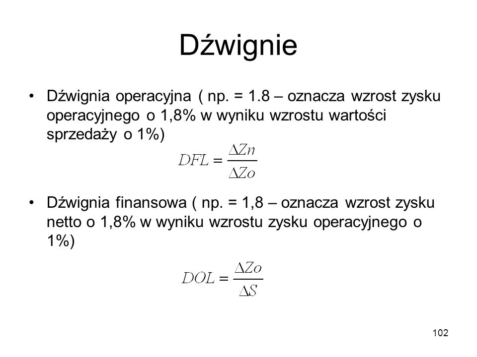 Dźwignie Dźwignia operacyjna ( np. = 1.8 – oznacza wzrost zysku operacyjnego o 1,8% w wyniku wzrostu wartości sprzedaży o 1%)