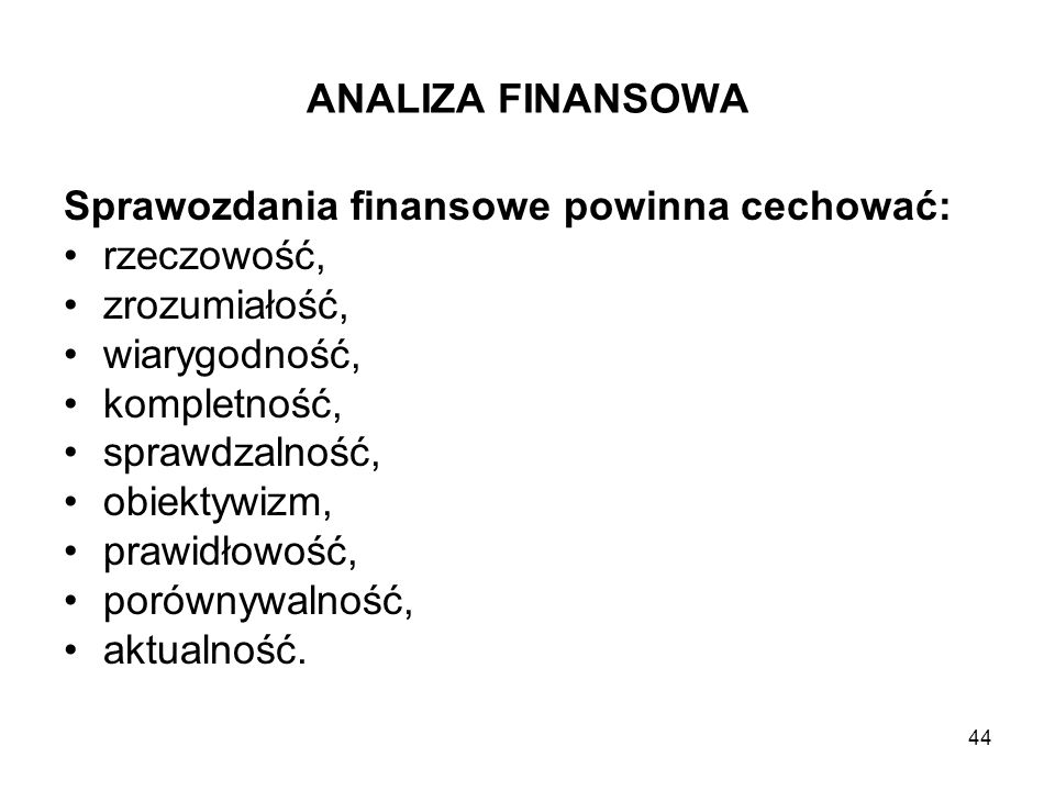 ANALIZA FINANSOWA Sprawozdania finansowe powinna cechować: rzeczowość, zrozumiałość, wiarygodność,