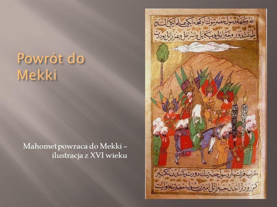 Powrót do Mekki Mahomet powraca do Mekki – ilustracja z XVI wieku