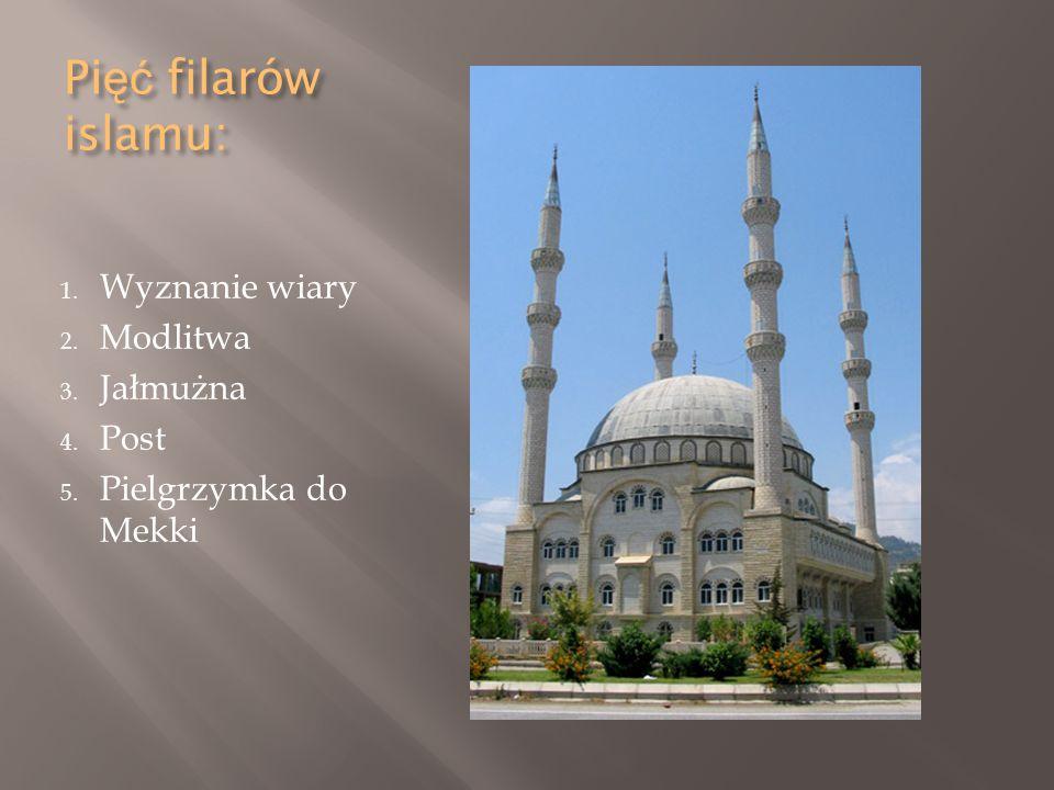 Pięć filarów islamu: Wyznanie wiary Modlitwa Jałmużna Post