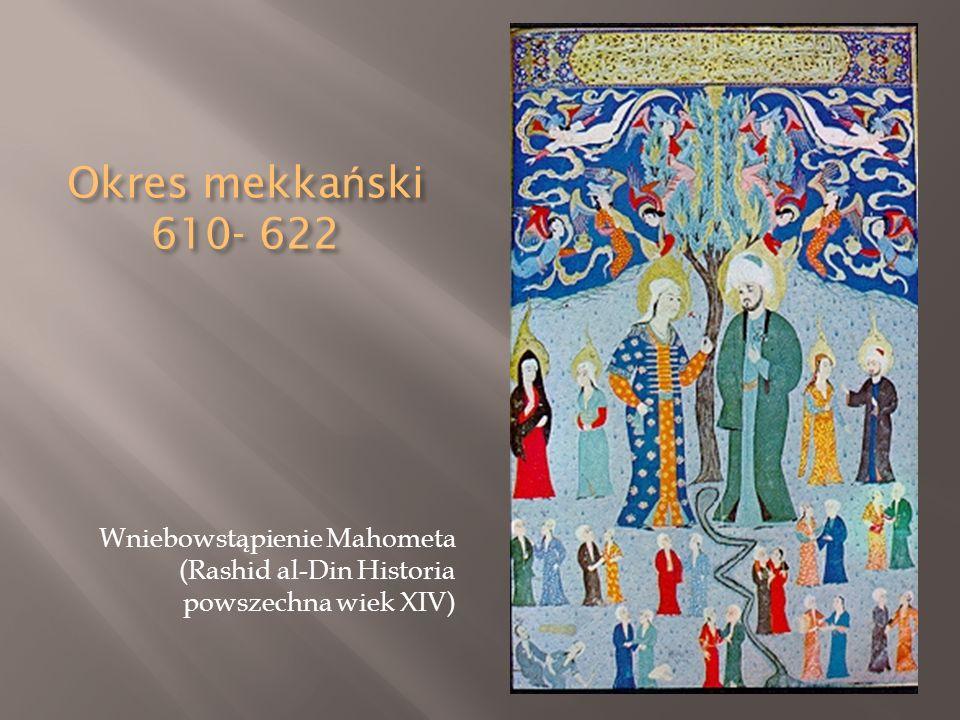 Okres mekkański 610- 622 Wniebowstąpienie Mahometa (Rashid al-Din Historia powszechna wiek XIV)
