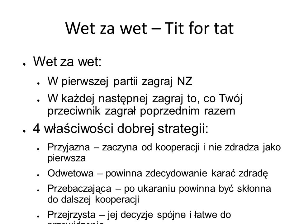 Wet za wet – Tit for tat Wet za wet: 4 właściwości dobrej strategii: