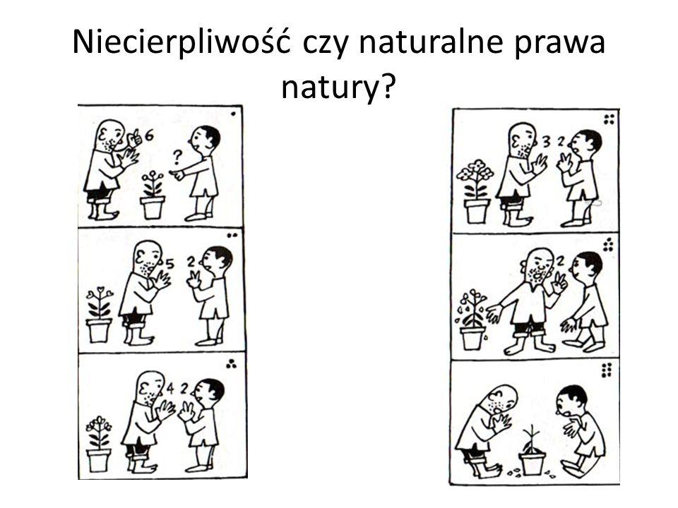 Niecierpliwość czy naturalne prawa natury