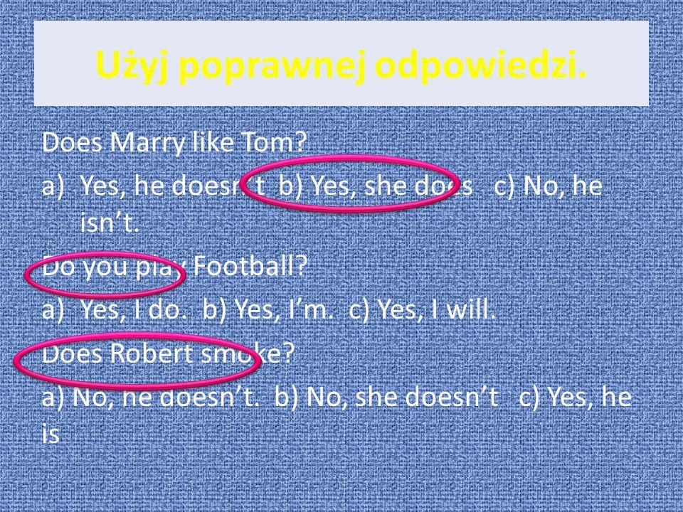 Użyj poprawnej odpowiedzi.
