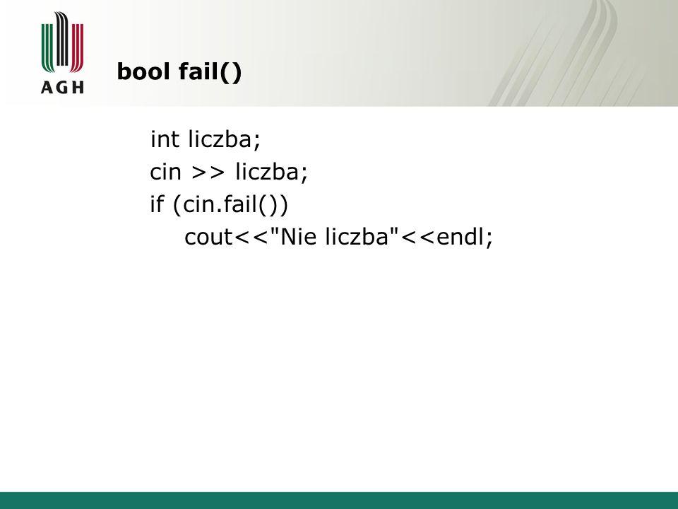 bool fail() int liczba; cin >> liczba; if (cin.fail()) cout<< Nie liczba <<endl;
