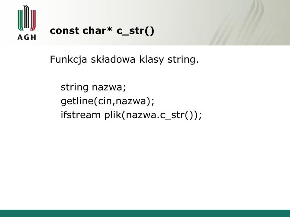 const char* c_str() Funkcja składowa klasy string.