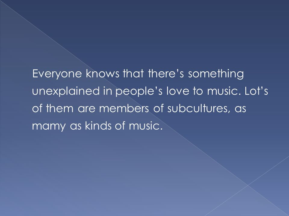Everyone knows that there's something unexplained in people's love to music.