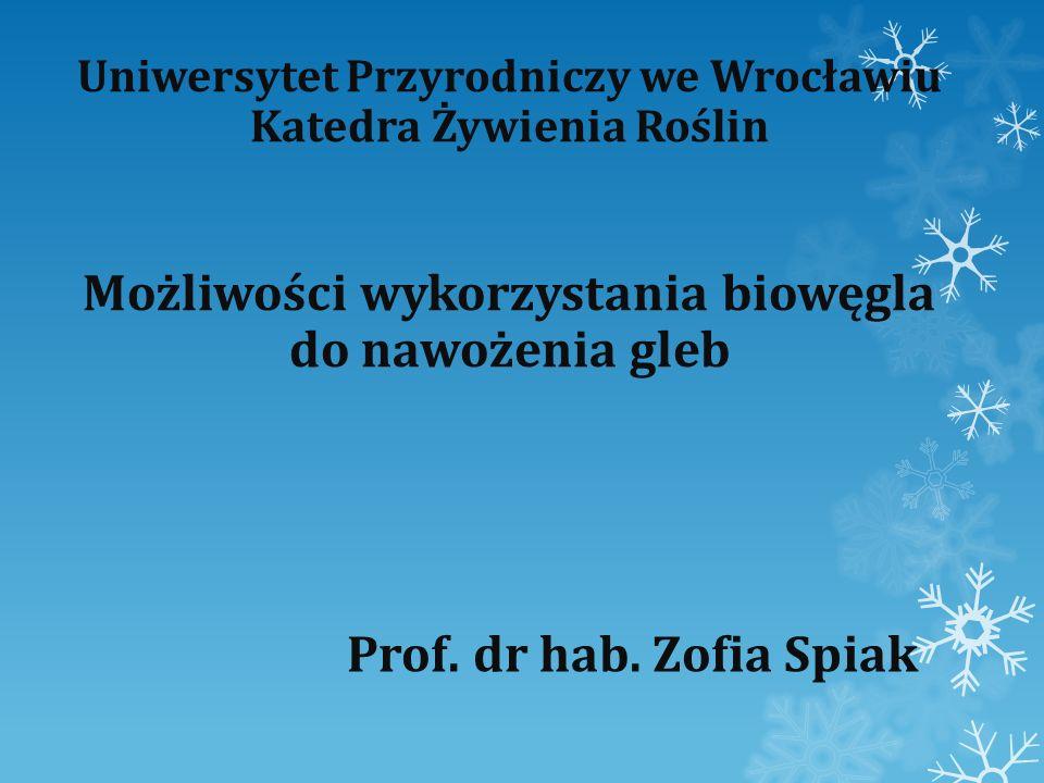 Uniwersytet Przyrodniczy we Wrocławiu Katedra Żywienia Roślin Możliwości wykorzystania biowęgla do nawożenia gleb