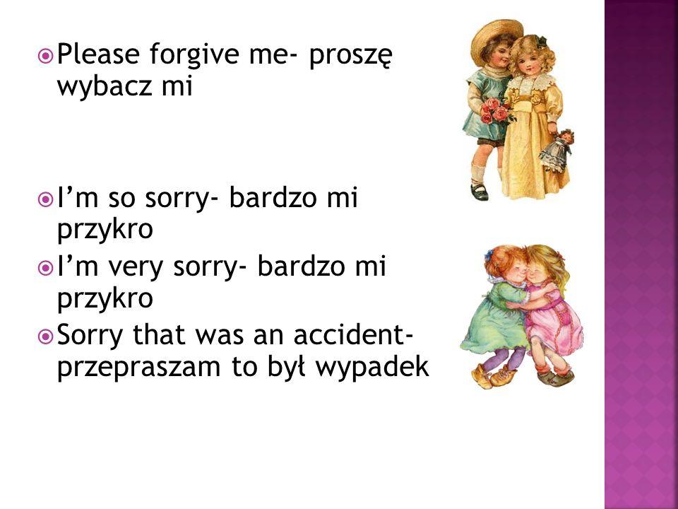 Please forgive me- proszę wybacz mi