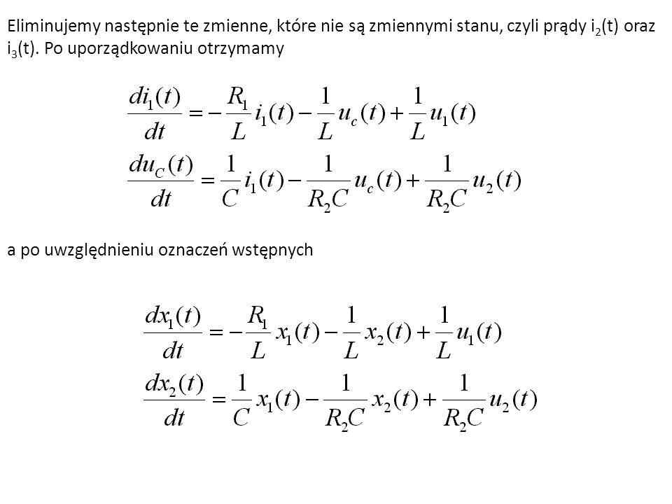 Eliminujemy następnie te zmienne, które nie są zmiennymi stanu, czyli prądy i2(t) oraz i3(t). Po uporządkowaniu otrzymamy