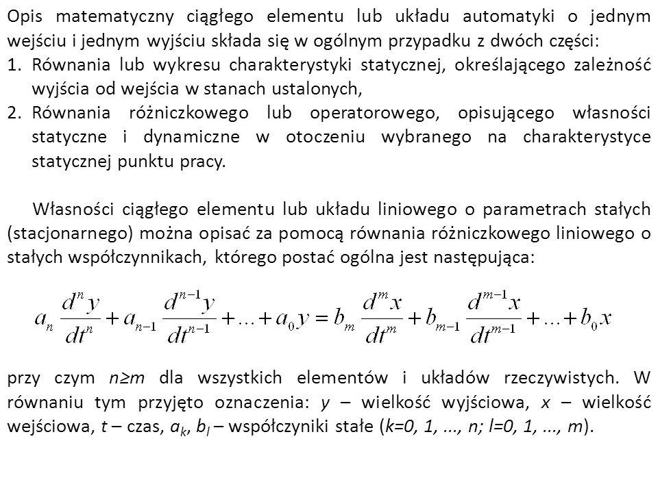 Opis matematyczny ciągłego elementu lub układu automatyki o jednym wejściu i jednym wyjściu składa się w ogólnym przypadku z dwóch części: