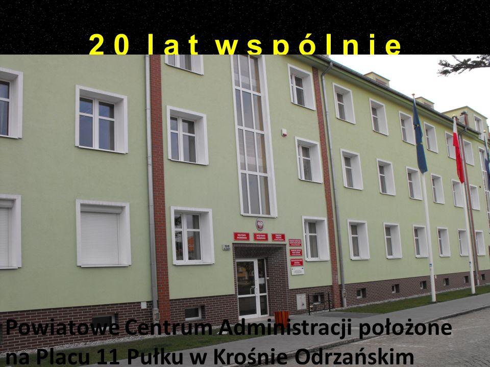 2 0 l a t w s p ó l n i e Powiatowe Centrum Administracji położone na Placu 11 Pułku w Krośnie Odrzańskim.