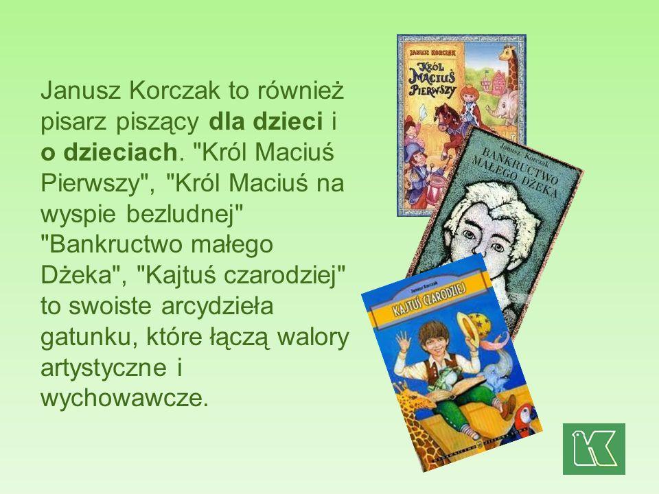Janusz Korczak to również pisarz piszący dla dzieci i o dzieciach