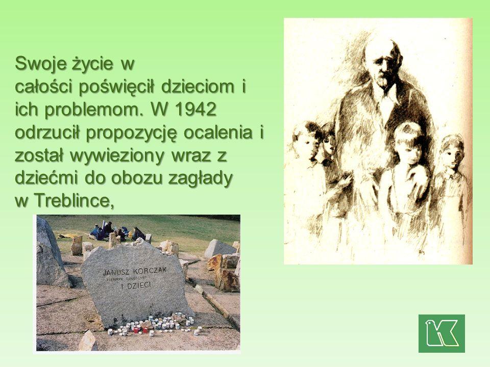 Swoje życie w całości poświęcił dzieciom i. ich problemom. W 1942. odrzucił propozycję ocalenia i.