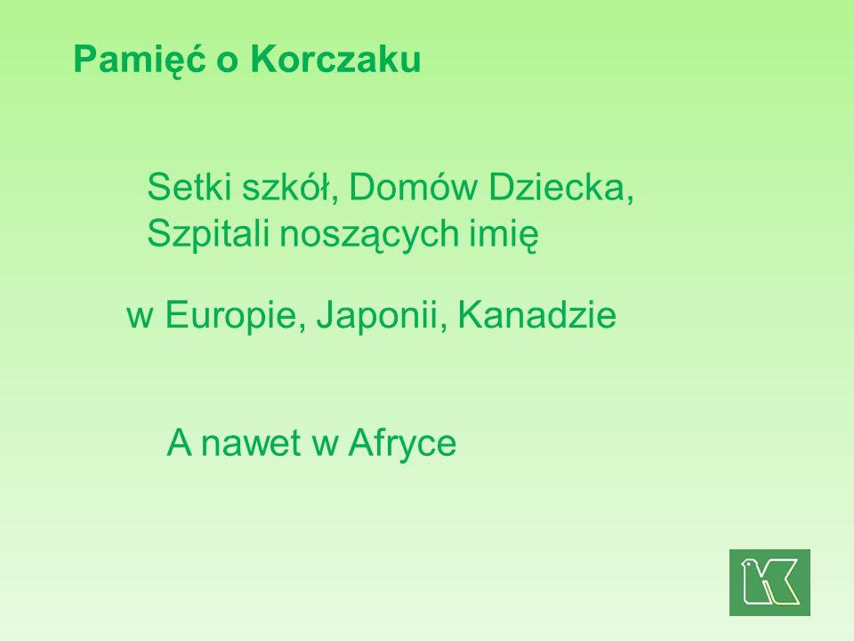 Pamięć o Korczaku Setki szkół, Domów Dziecka, Szpitali noszących imię. w Europie, Japonii, Kanadzie.
