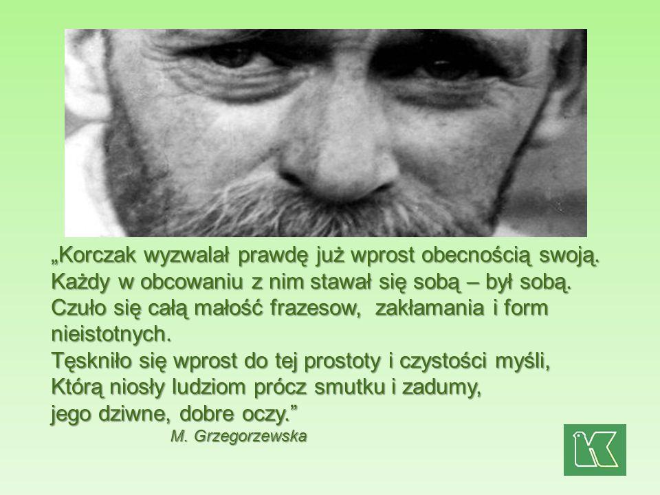 """""""Korczak wyzwalał prawdę już wprost obecnością swoją."""