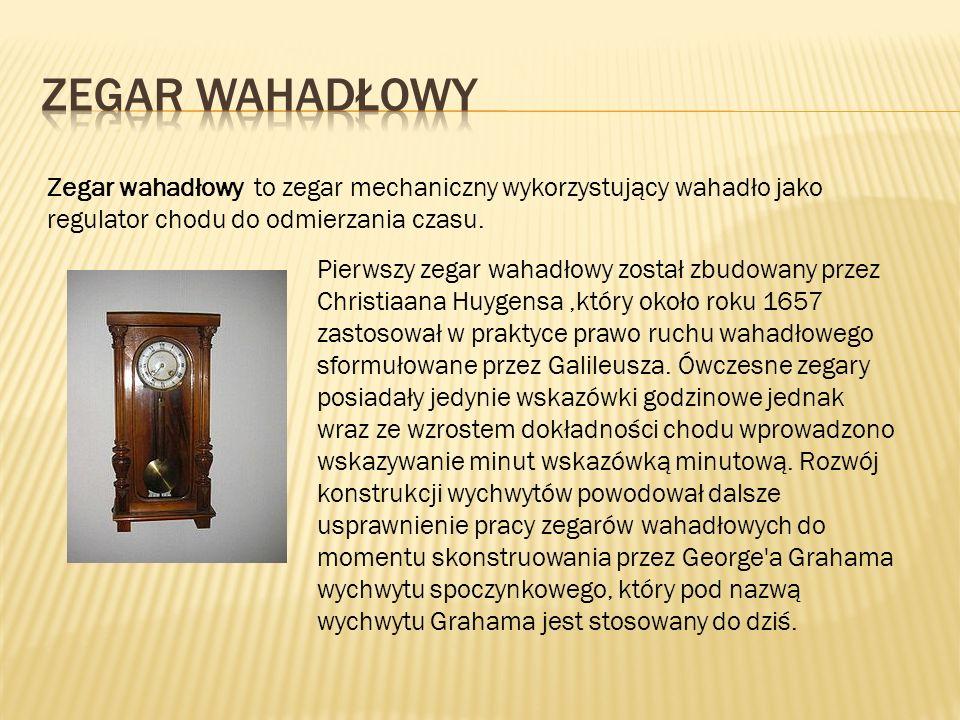 Zegar wahadłowy Zegar wahadłowy to zegar mechaniczny wykorzystujący wahadło jako regulator chodu do odmierzania czasu.