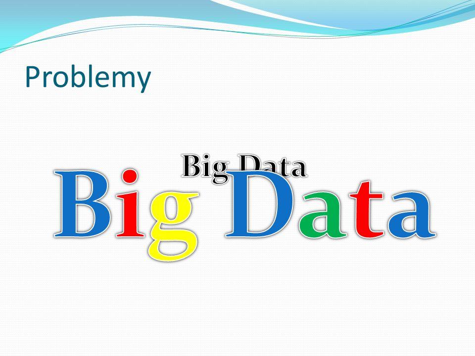 Big Data Problemy Big Data Animacja 2 – bigdata rośnie.