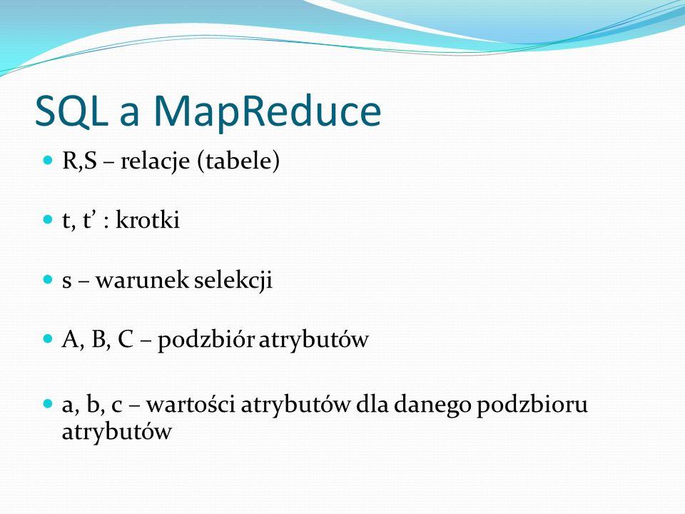 SQL a MapReduce R,S – relacje (tabele) t, t' : krotki