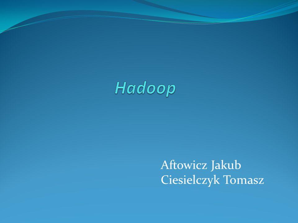 Hadoop Aftowicz Jakub Ciesielczyk Tomasz