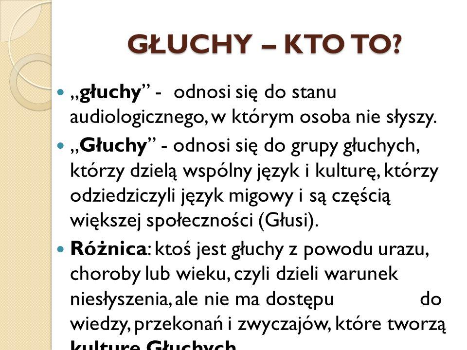 """GŁUCHY – KTO TO """"głuchy - odnosi się do stanu audiologicznego, w którym osoba nie słyszy."""