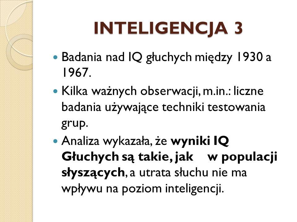 INTELIGENCJA 3 Badania nad IQ głuchych między 1930 a 1967.