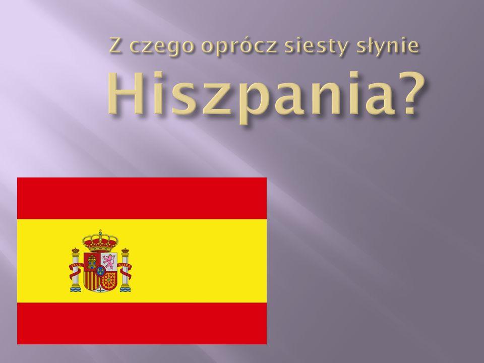 Z czego oprócz siesty słynie Hiszpania