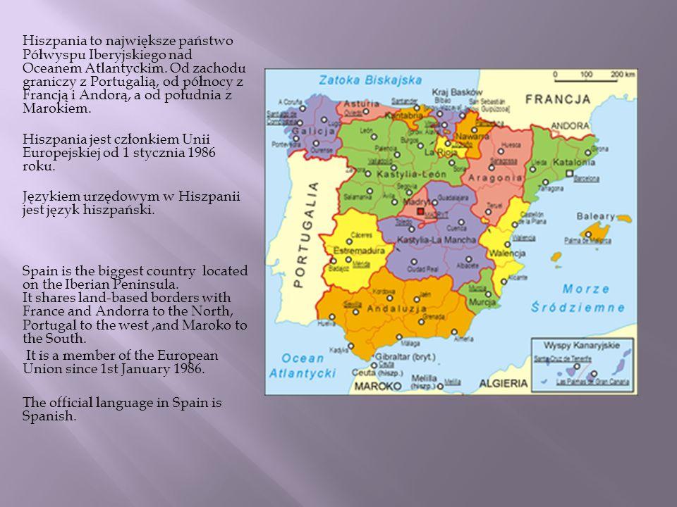 Hiszpania to największe państwo Półwyspu Iberyjskiego nad Oceanem Atlantyckim. Od zachodu graniczy z Portugalią, od północy z Francją i Andorą, a od południa z Marokiem.