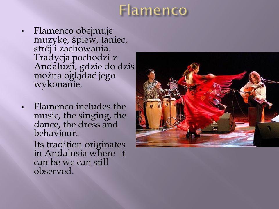 Flamenco Flamenco obejmuje muzykę, śpiew, taniec, strój i zachowania. Tradycja pochodzi z Andaluzji, gdzie do dziś można oglądać jego wykonanie.