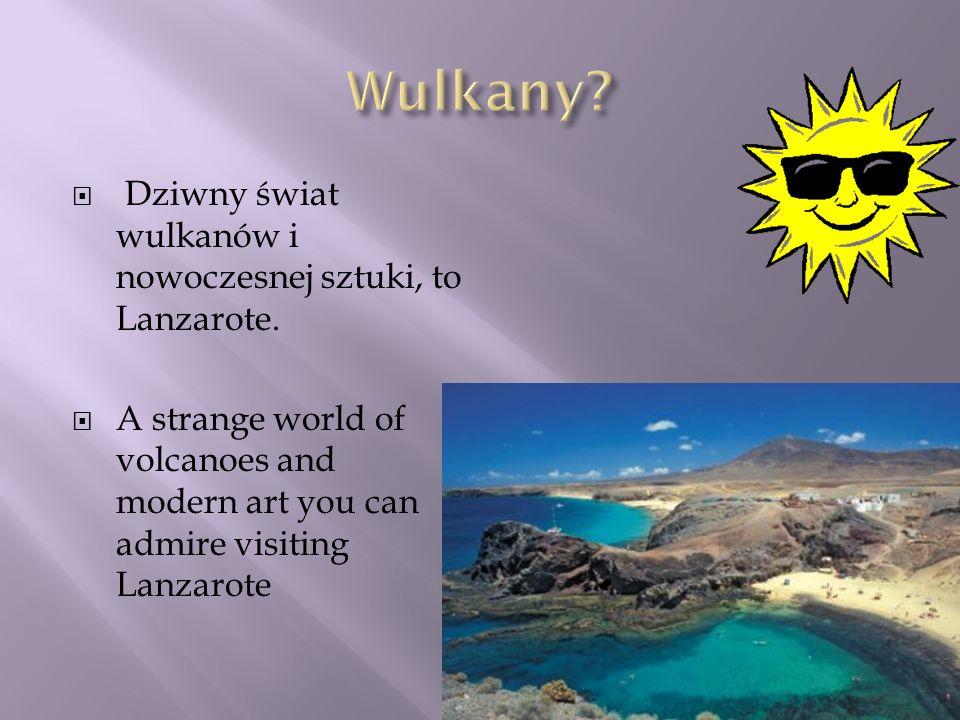 Wulkany Dziwny świat wulkanów i nowoczesnej sztuki, to Lanzarote.