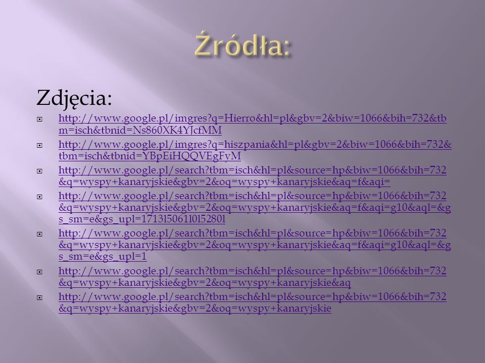 Źródła: Zdjęcia: http://www.google.pl/imgres q=Hierro&hl=pl&gbv=2&biw=1066&bih=732&tbm=isch&tbnid=Ns860XK4YJcfMM.