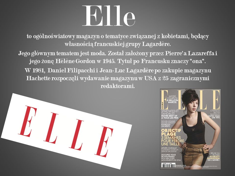 Elle to ogólnoświatowy magazyn o tematyce związanej z kobietami, będący własnością francuskiej grupy Lagardère.