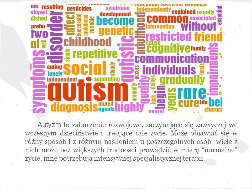 Autyzm to zaburzenie rozwojowe, zaczynające się zazwyczaj we wczesnym dzieciństwie i trwające całe życie.