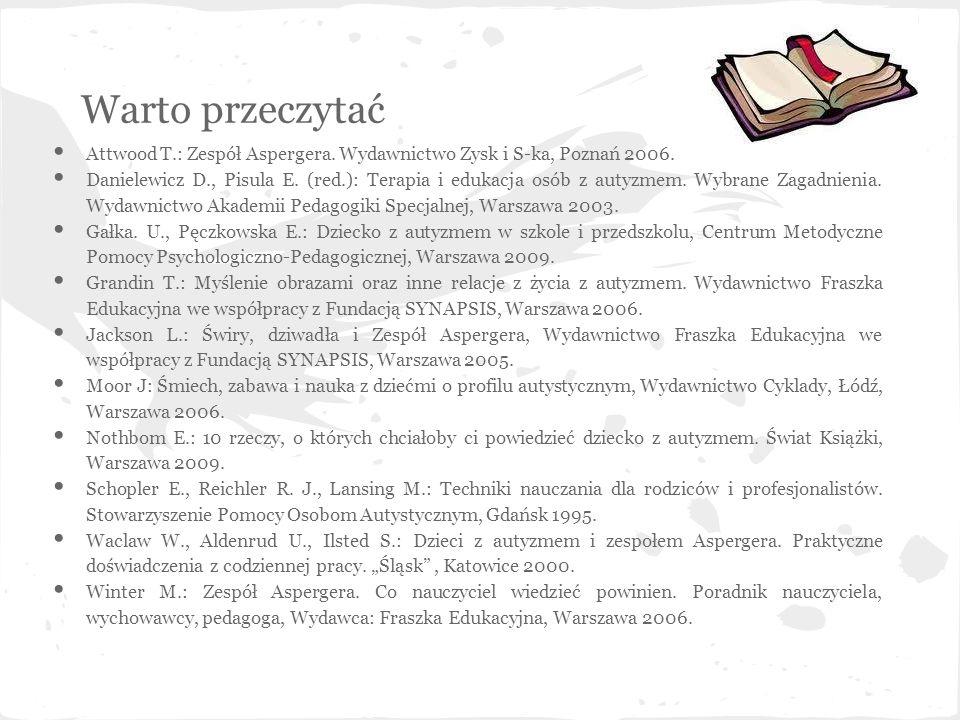 Warto przeczytać Attwood T.: Zespół Aspergera. Wydawnictwo Zysk i S-ka, Poznań 2006.